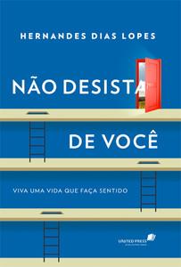 Não desista de você - Hernandes Dias Lopes