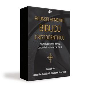 Aconselhamento Bíblico Cristocêntrico - James MacDonald, Bob Kellemen e Steve Viars