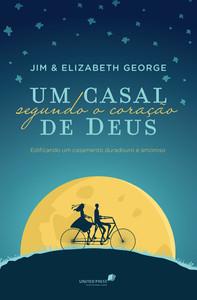 Um Casal Segundo o Coração de Deus - Jim e Elizabeth George