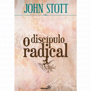 O Discípulo Radical - John Stott