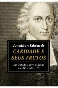 Caridade e Seus Frutos - Jonathan Edwards