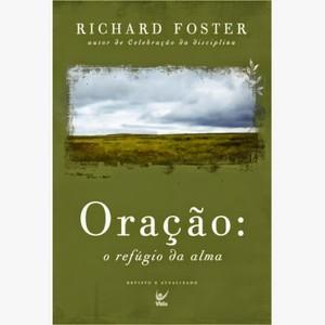 Oração: O Refúgio da Alma - Richard Foster