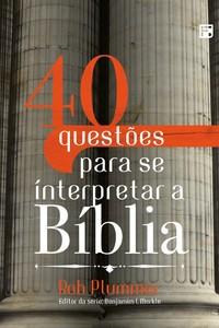 40 Questões Para se Interpretar a Bíblia - Robert L. Plummer