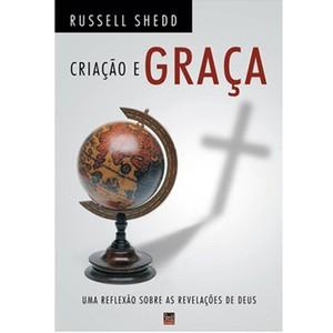 Criação e Graça - Russel P. Shedd