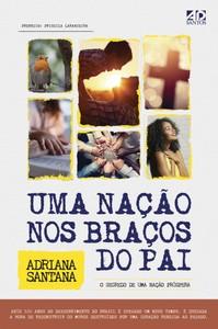 Uma Nação nos Braços do Pai - Adriana Santana