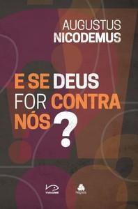 E Se Deus For Contra Nós ? - Augustus Nicodemus