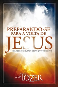 Preparando-se Para a Volta de Jesus - A. W. Tozer