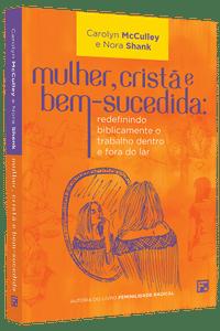Mulher, Cristã e Bem Sucedida - Carolyn McCulley