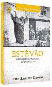 Estevão O Primeiro Apologista do Evangelho - Ciro Sanches Zibordi