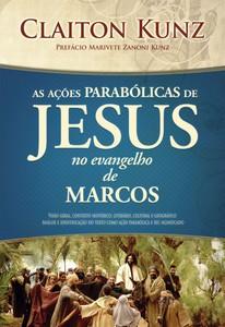 As ações Parabólicas de Jesus no evangelho de Marcos - Claiton Kunz