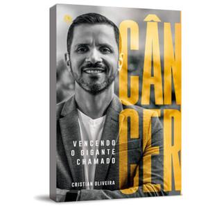 Vencendo o Gigante Chamado Câncer - Cristian Oliveira