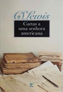 Cartas a uma Senhora Americana - C. S. Lewis