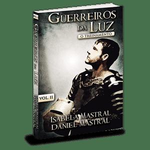 Guerreiros da Luz - O Treinamento Vol. 1 - Daniel Mastral