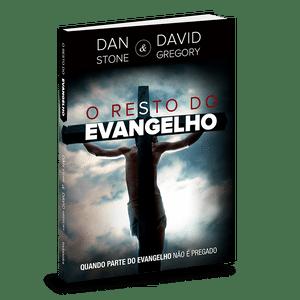 O Resto do Evangelho - Dan Stone e David Gregory