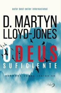 O Deus Suficiente - D. Martyn Lloyd Jones