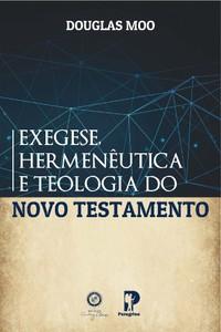 Exegese, Hermenêutica e Teologia do Novo Testamento - Douglas Moo