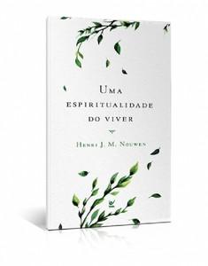 Uma Espiritualidade do Viver - Henri J.M. Nouwen