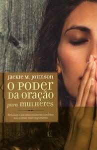 O Poder Da Oração Para Mulheres - Jackie M.Johnson