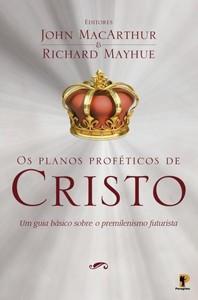 Os Planos Proféticos de Cristo - John MacArthur