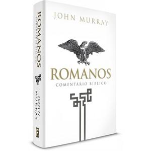 Romanos - Comentário Bíblico Fiel - John Murray