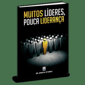Muitos Líderes, Pouca Liderança - John W. Stanko