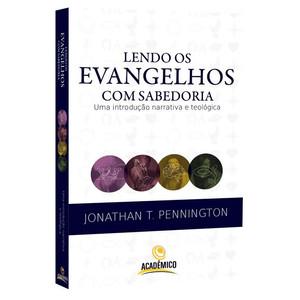 Lendo os Evangelhos com Sabedoria - Jonathan T. Pennington