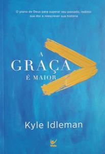 A Graça é Maior - Kyle Idleman