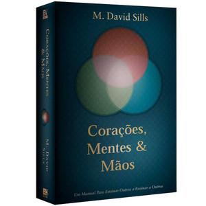 Corações, Mentes & Mãos - M. David Sills