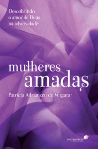 Mulheres Amadas - Patricia Adrianzén de Vergara