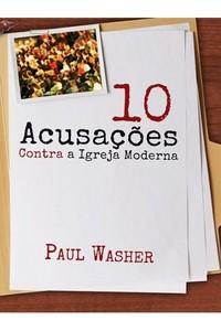 10 Acusações Contra a Igreja Moderna - Paul Washer