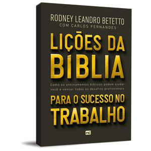 Lições da Bíblia Para o Sucesso no Trabalho - Rodney Leandro Betetto