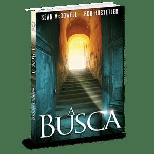 A Busca - Sean McDowell e Bob Hostetler