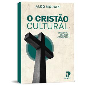 O Cristão Cultural - Aldo Moraes