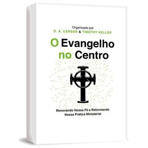O Evangelho no Centro - 2ª Edição - D.A Carson