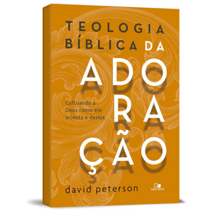 Teologia Bíblica da Adoração - David Peterson