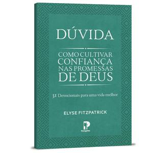 Dúvida: Como Cultivar Confiança nas Promessas de Deus - Elyse Fitzpatrick