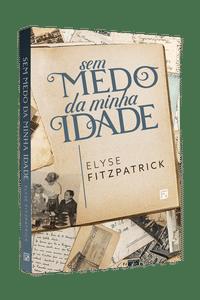 Sem Medo da Minha Idade - Elyse Fitzpatrick