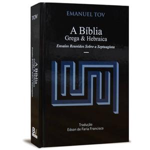 A Bíblia Grega & Hebraica - Emanuel Tov