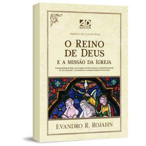 O Reino de Deus e a Missão da Igreja - Evandro R. Rojahn