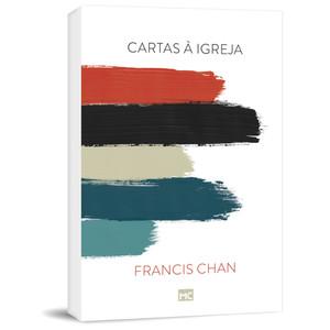 Cartas à Igreja - Francis Chan