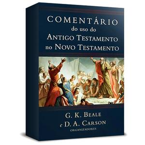 Comentário do uso do Antigo Testamento no Novo Testamento - G. K. Beale e D. A. Carson