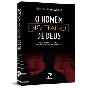 O Homem No Teatro de Deus - Hermisten Maia