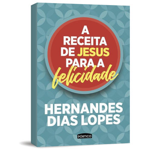 A Receita De Jesus Para A Felicidade - Hernandes Dias Lopes