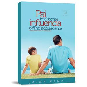 Pai Inteligente Influencia o Filho Adolescente - Jaime Kemp