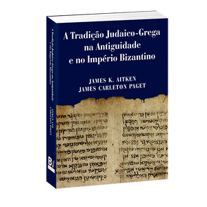 A Tradição Judaico-Grega na Antiguidade e no Império Bizantino - James K Aitken e James Carleton Paget