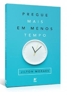 Pregue Mais em Menos Tempo - Jilton Moraes