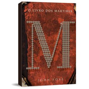 O Livro dos Mártires - John Foxe