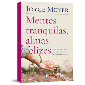 Mentes Tranquilas, Almas Felizes - Joyce Meyer