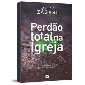 Perdão Total na Igreja - Maurício Zágari