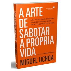 A Arte de Sabotar a Própria Vida - MIguel Uchoa